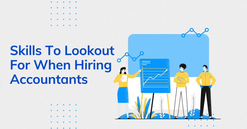 Skills To Lookout For When Hiring Accountants